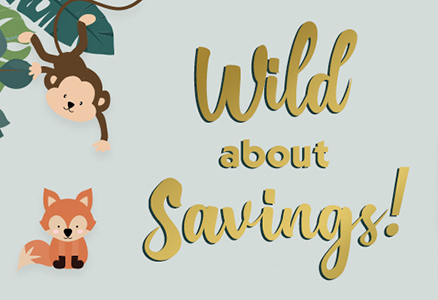 photo of animals with the words Wild About Savings!